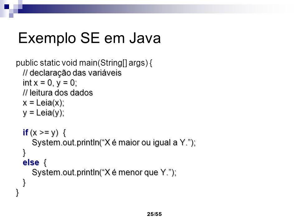 Exemplo SE em Java public static void main(String[] args) {